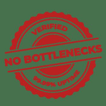 Verified No Bottlenecks